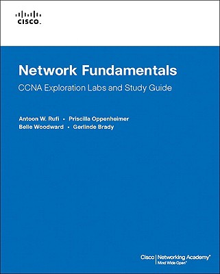 Network Fundamentals CCNA Exploration Labs and Study Guide By Rufi, Antoon W./ Oppenheimer, Priscilla/ Woodward, Belle/ Brady, Gerlinde